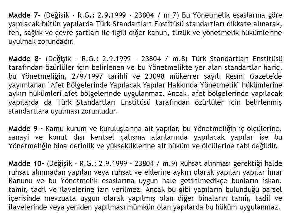 Madde 7- (Değişik - R.G.: 2.9.1999 - 23804 / m.7) Bu Yönetmelik esaslarına göre yapılacak bütün yapılarda Türk Standartları Enstitüsü standartları dik