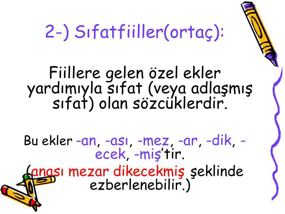 2-) Sıfatfiiller(ortaç): Fiillere gelen özel ekler yardımıyla sıfat (veya adlaşmış sıfat) olan sözcüklerdir. Bu ekler -an, -ası, -mez, -ar, -dik, - ec