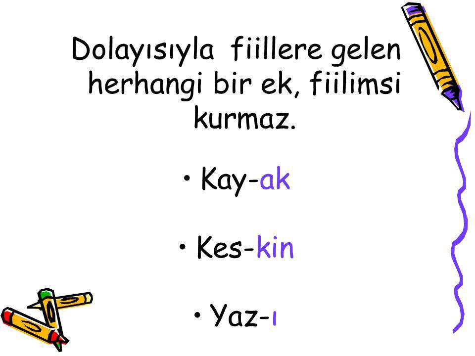 II-) Fiilimsiler fiillerden türer.Dolayısıyla isim soylu sözcükler fiilimsi yapılamaz.