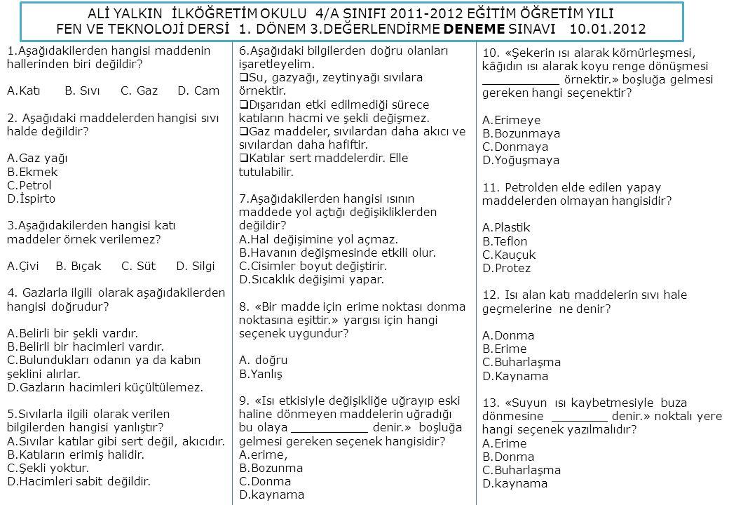 ALİ YALKIN İLKÖĞRETİM OKULU 4/A SINIFI 2011-2012 EĞİTİM ÖĞRETİM YILI FEN VE TEKNOLOJİ DERSİ 1. DÖNEM 3.DEĞERLENDİRME DENEME SINAVI 10.01.2012 1.Aşağıd