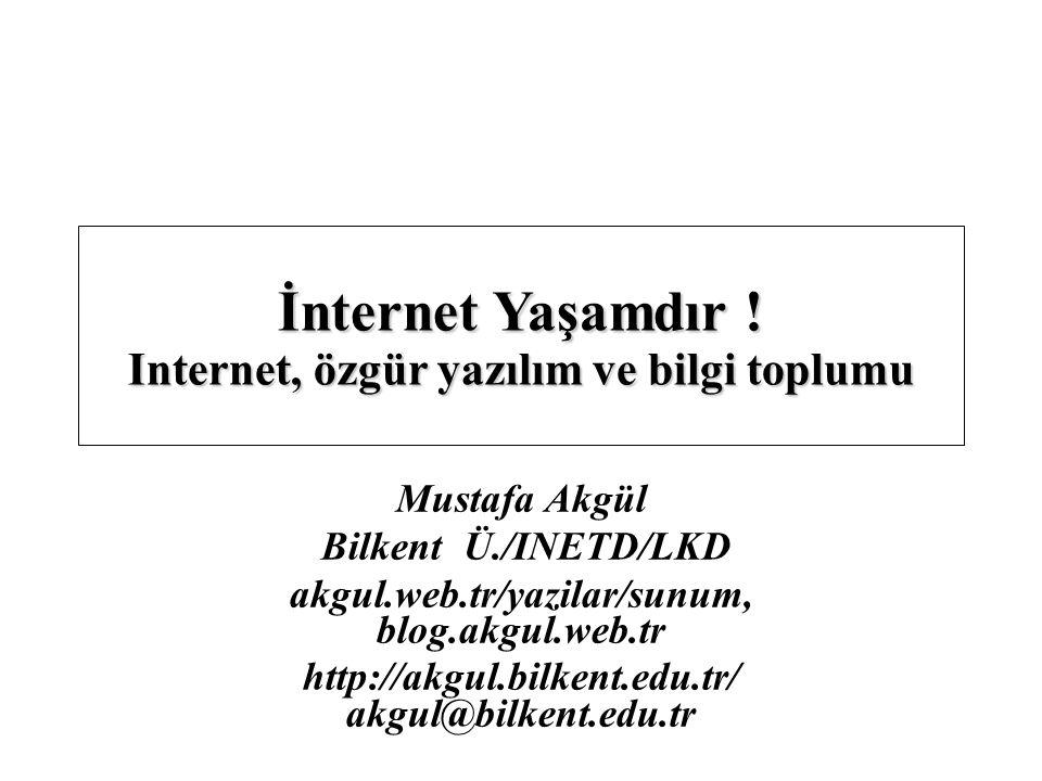 Mustafa Akgül Bilkent Ü./INETD/LKD akgul.web.tr/yazilar/sunum, blog.akgul.web.tr http://akgul.bilkent.edu.tr/ akgul@bilkent.edu.tr İnternet Yaşamdır .