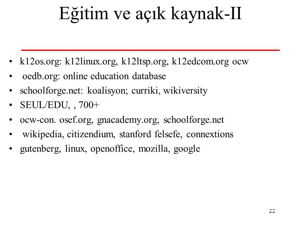 22 Eğitim ve açık kaynak-II k12os.org: k12linux.org, k12ltsp.org, k12edcom.org ocw oedb.org: online education database schoolforge.net: koalisyon; curriki, wikiversity SEUL/EDU,, 700+ ocw-con.
