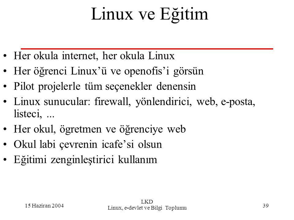 15 Haziran 2004 LKD Linux, e-devlet ve Bilgi Toplumu 39 Linux ve Eğitim Her okula internet, her okula Linux Her öğrenci Linux'ü ve openofis'i görsün Pilot projelerle tüm seçenekler denensin Linux sunucular: firewall, yönlendirici, web, e-posta, listeci,...