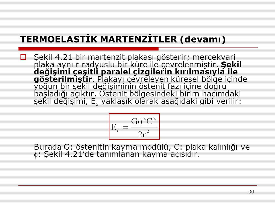 90 TERMOELASTİK MARTENZİTLER (devamı)  Şekil 4.21 bir martenzit plakası gösterir; mercekvari plaka aynı r radyuslu bir küre ile çevrelenmiştir.