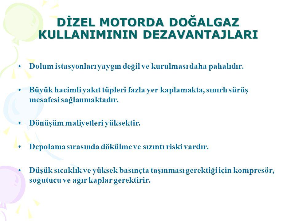 DİZEL MOTORDA DOĞALGAZ KULLANIMININ DEZAVANTAJLARI Dolum istasyonları yaygın değil ve kurulması daha pahalıdır.