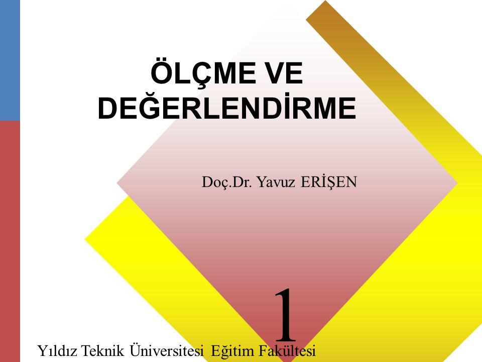 11 ÖLÇME VE DEĞERLENDİRME Doç.Dr. Yavuz ERİŞEN Yıldız Teknik Üniversitesi Eğitim Fakültesi 1