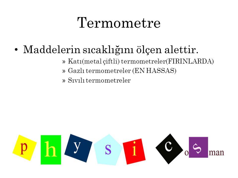 Termometre Maddelerin sıcaklığını ölçen alettir.