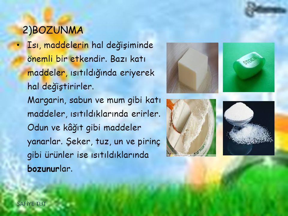 2)BOZUNMA Isı, maddelerin hal değişiminde önemli bir etkendir. Bazı katı maddeler, ısıtıldığında eriyerek hal değiştirirler. Margarin, sabun ve mum gi