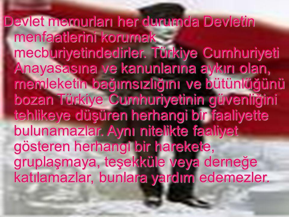 15 Devlet memurları her durumda Devletin menfaatlerini korumak mecburiyetindedirler. Türkiye Cumhuriyeti Anayasasına ve kanunlarına aykırı olan, memle