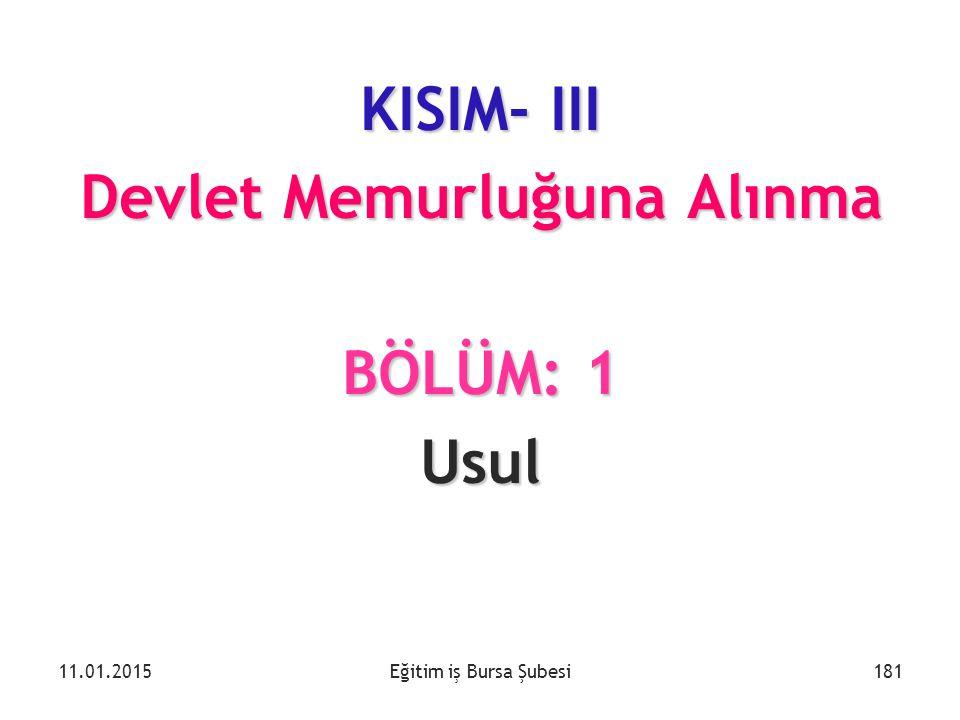 Eğitim iş Bursa Şubesi KISIM- III Devlet Memurluğuna Alınma BÖLÜM: 1 Usul 11.01.2015181