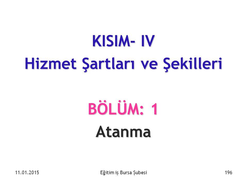 Eğitim iş Bursa Şubesi KISIM- IV Hizmet Şartları ve Şekilleri BÖLÜM: 1 Atanma 11.01.2015196