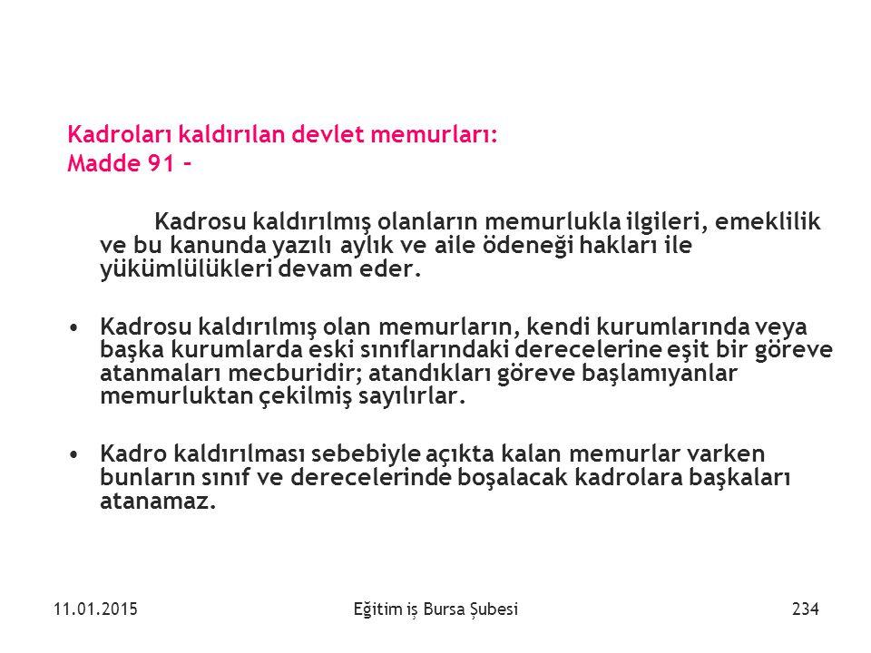 Eğitim iş Bursa Şubesi Kadroları kaldırılan devlet memurları: Madde 91 – Kadrosu kaldırılmış olanların memurlukla ilgileri, emeklilik ve bu kanunda ya