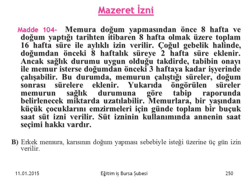 Eğitim iş Bursa Şubesi Mazeret İzni Madde 104- Memura doğum yapmasından önce 8 hafta ve doğum yaptığı tarihten itibaren 8 hafta olmak üzere toplam 16