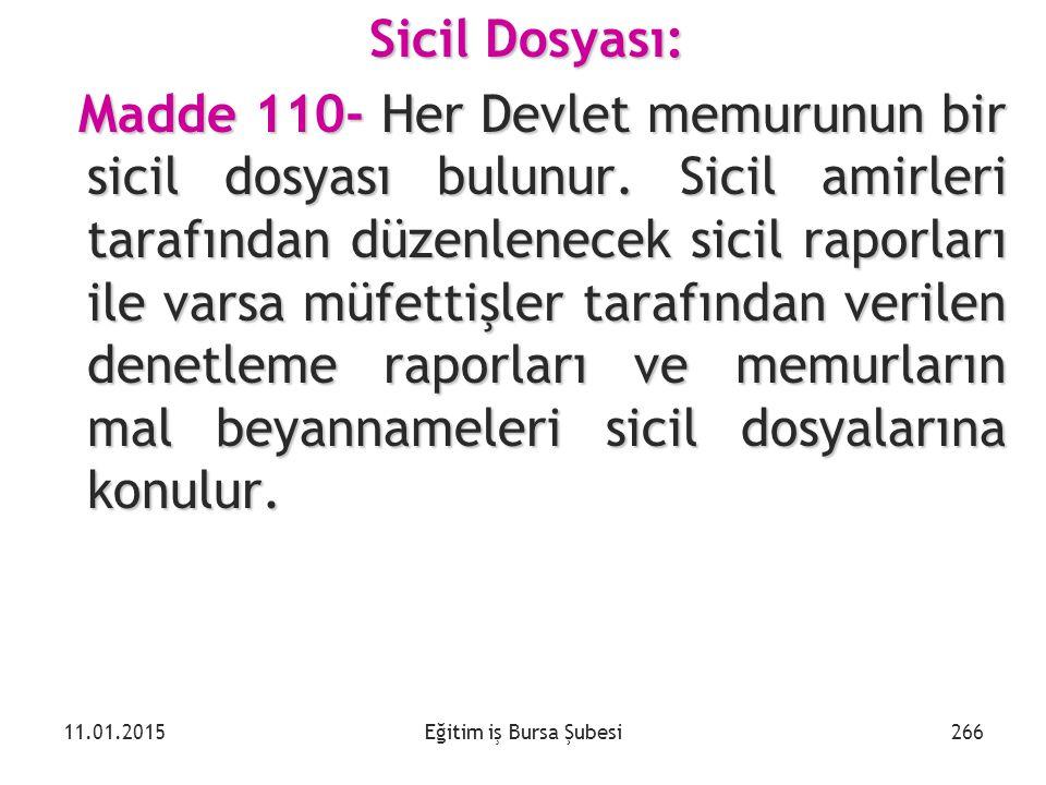 Eğitim iş Bursa Şubesi Sicil Dosyası: Madde 110- Her Devlet memurunun bir sicil dosyası bulunur. Sicil amirleri tarafından düzenlenecek sicil raporlar