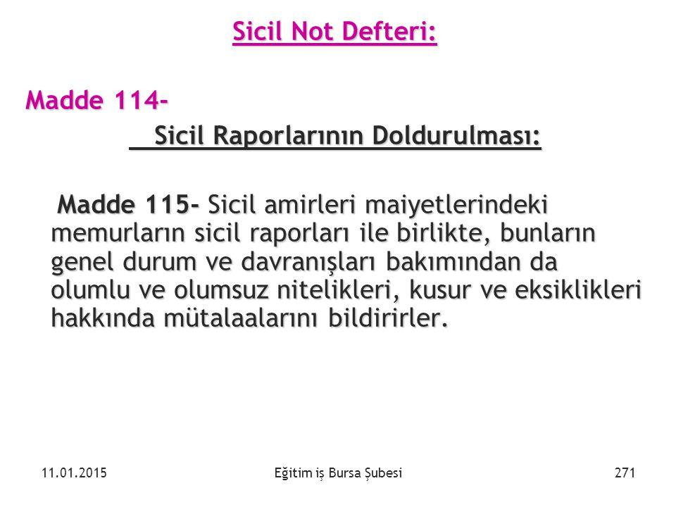Eğitim iş Bursa Şubesi Sicil Not Defteri: Madde 114- Sicil Raporlarının Doldurulması: Sicil Raporlarının Doldurulması: Madde 115- Sicil amirleri maiye
