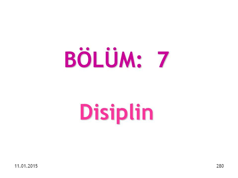 BÖLÜM: 7 Disiplin 11.01.2015280