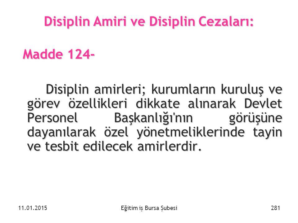 Eğitim iş Bursa Şubesi Disiplin Amiri ve Disiplin Cezaları: Madde 124- Madde 124- Disiplin amirleri; kurumların kuruluş ve görev özellikleri dikkate a