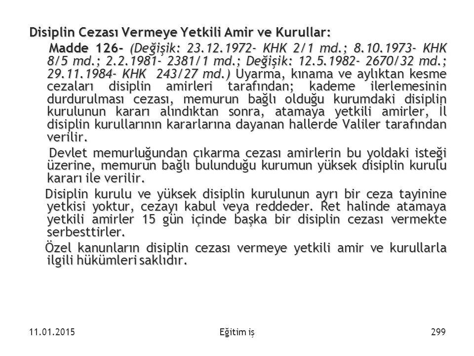 Eğitim iş Disiplin Cezası Vermeye Yetkili Amir ve Kurullar: Madde 126- (Değişik: 23.12.1972- KHK 2/1 md.; 8.10.1973- KHK 8/5 md.; 2.2.1981- 2381/1 md.