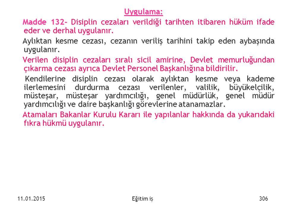Eğitim iş Uygulama: Madde 132- Disiplin cezaları verildiği tarihten itibaren hüküm ifade eder ve derhal uygulanır. Madde 132- Disiplin cezaları verild
