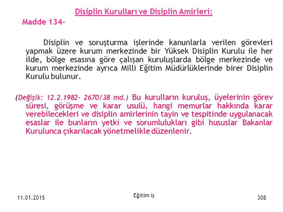 Eğitim iş Disiplin Kurulları ve Disiplin Amirleri: Madde 134- Madde 134- Disiplin ve soruşturma işlerinde kanunlarla verilen görevleri yapmak üzere ku