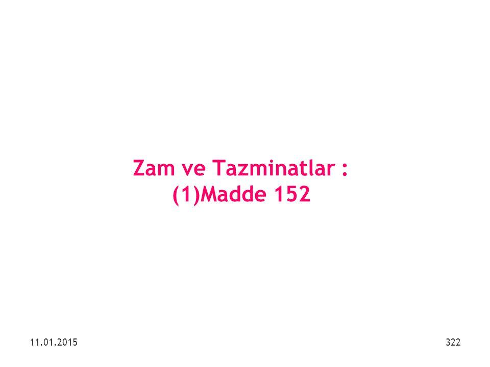 Zam ve Tazminatlar : (1)Madde 152 11.01.2015322