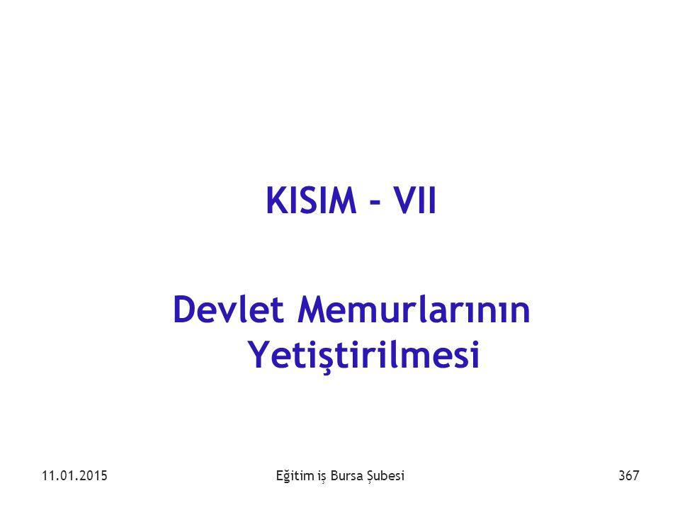 Eğitim iş Bursa Şubesi KISIM - VII Devlet Memurlarının Yetiştirilmesi 11.01.2015367