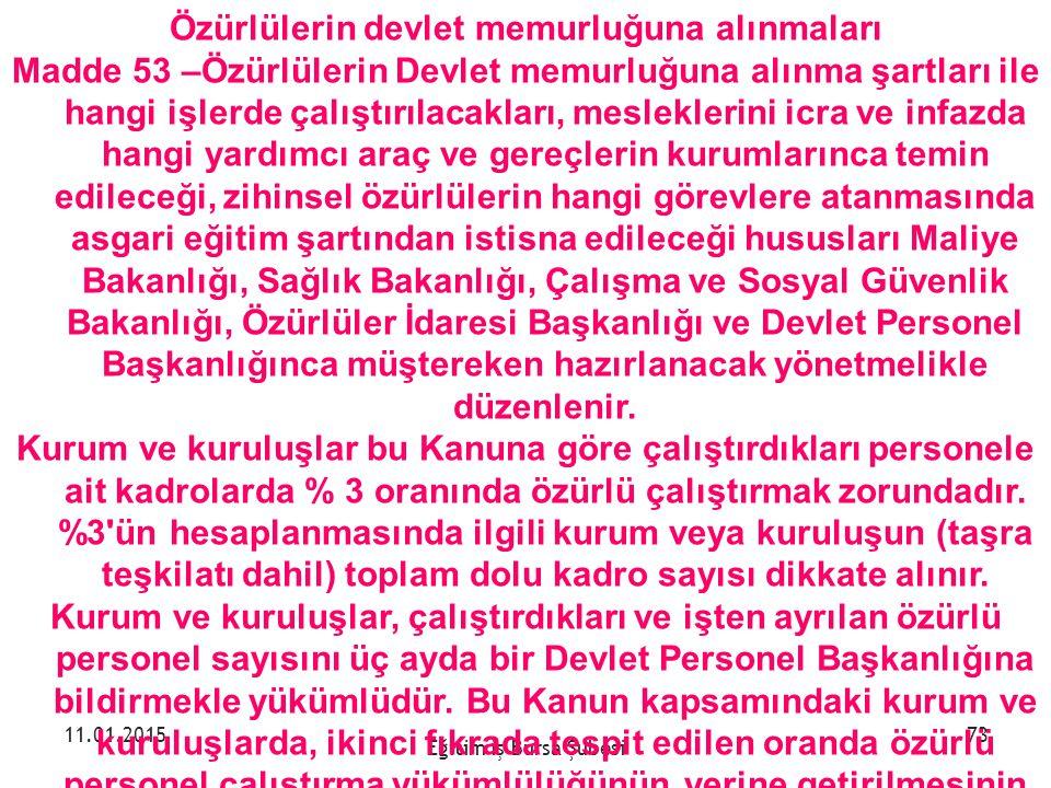 Eğitim iş Bursa Şubesi 11.01.201573 Özürlülerin devlet memurluğuna alınmaları Madde 53 –Özürlülerin Devlet memurluğuna alınma şartları ile hangi işler
