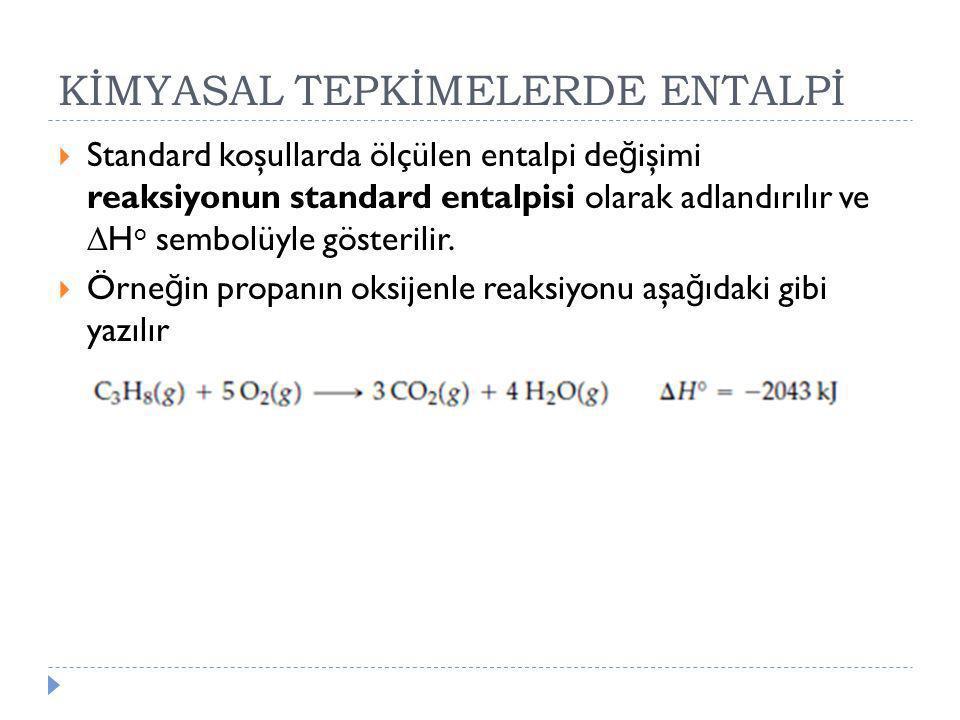  Standard koşullarda ölçülen entalpi de ğ işimi reaksiyonun standard entalpisi olarak adlandırılır ve  H o sembolüyle gösterilir.  Örne ğ in propan