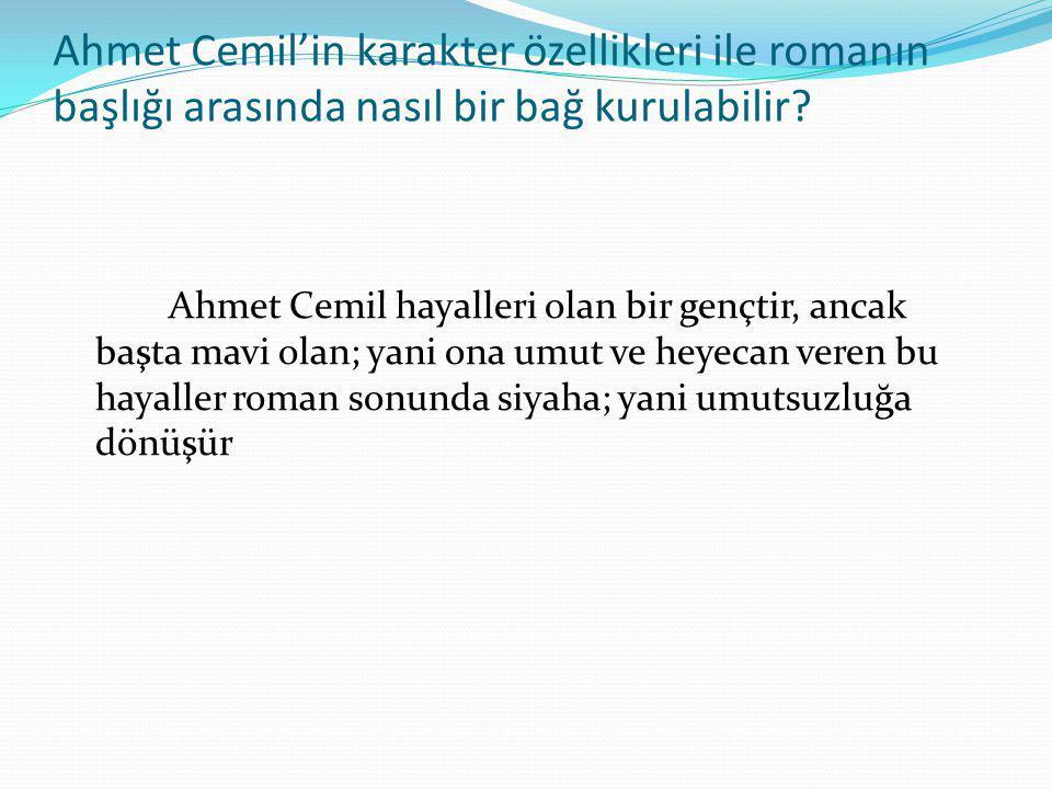 Ahmet Cemil'in karakter özellikleri ile romanın başlığı arasında nasıl bir bağ kurulabilir? Ahmet Cemil hayalleri olan bir gençtir, ancak başta mavi o