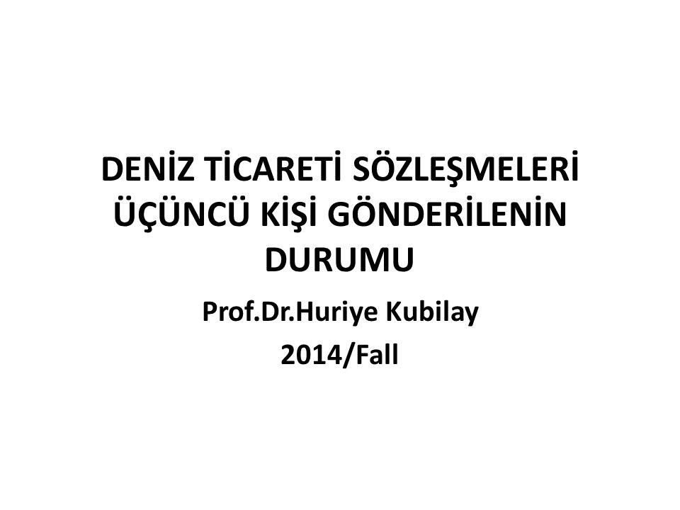 DENİZ TİCARETİ SÖZLEŞMELERİ ÜÇÜNCÜ KİŞİ GÖNDERİLENİN DURUMU Prof.Dr.Huriye Kubilay 2014/Fall