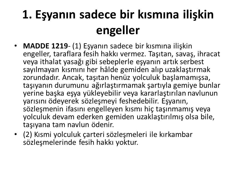 1. Eşyanın sadece bir kısmına ilişkin engeller MADDE 1219- (1) Eşyanın sadece bir kısmına ilişkin engeller, taraflara fesih hakkı vermez. Taşıtan, sav