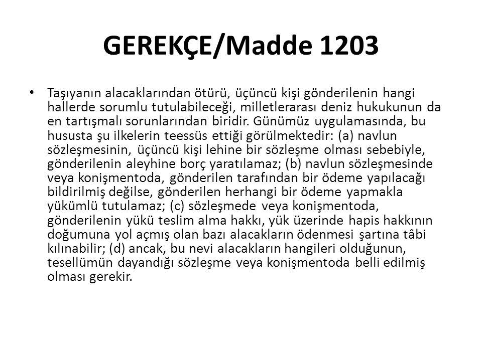 GEREKÇE/Madde 1203 Taşıyanın alacaklarından ötürü, üçüncü kişi gönderilenin hangi hallerde sorumlu tutulabileceği, milletlerarası deniz hukukunun da en tartışmalı sorunlarından biridir.