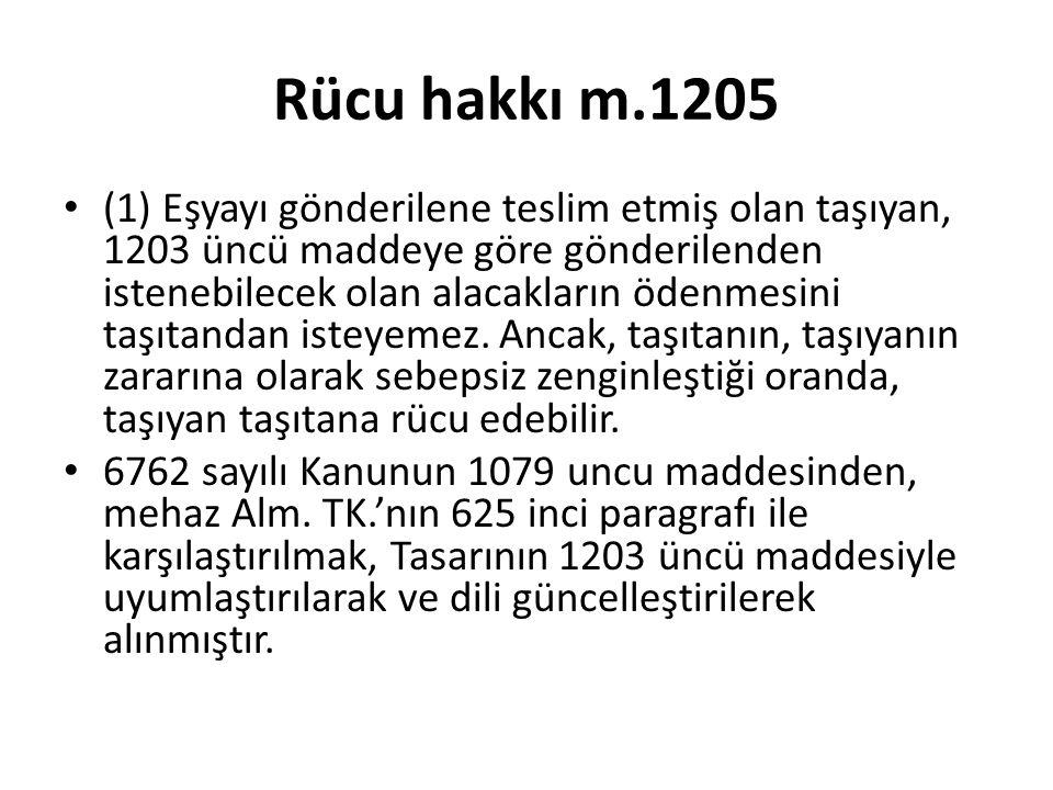 Rücu hakkı m.1205 (1) Eşyayı gönderilene teslim etmiş olan taşıyan, 1203 üncü maddeye göre gönderilenden istenebilecek olan alacakların ödenmesini taşıtandan isteyemez.