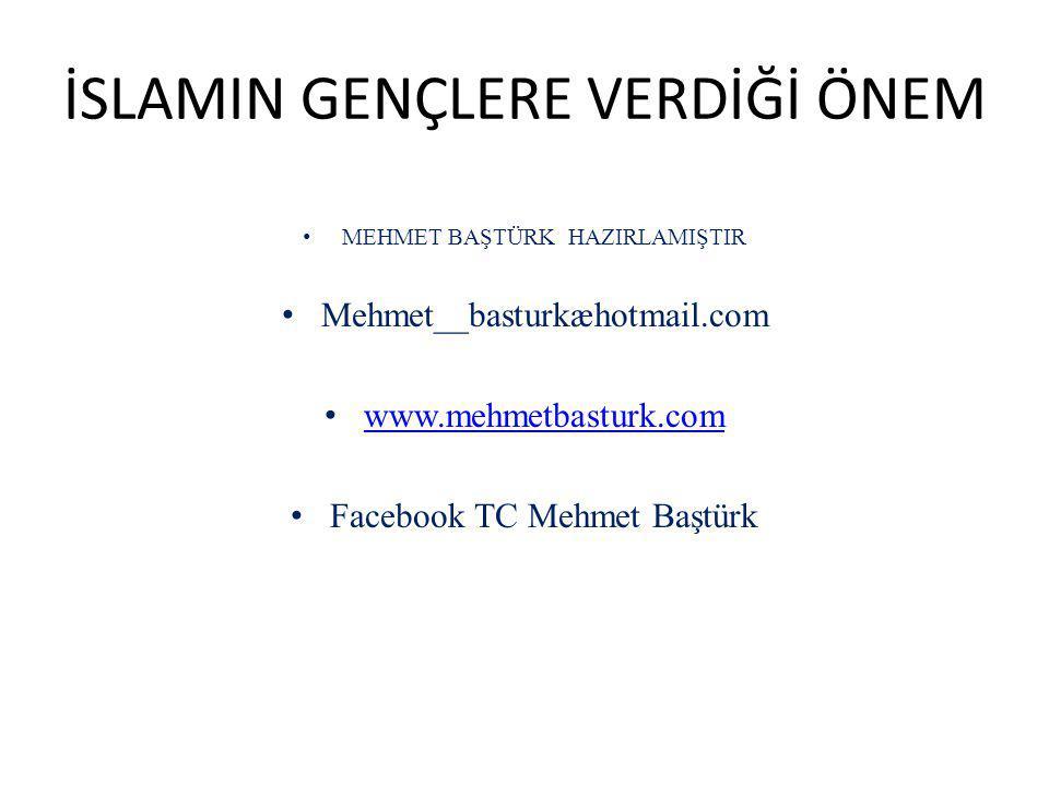 İSLAMIN GENÇLERE VERDİĞİ ÖNEM MEHMET BAŞTÜRK HAZIRLAMIŞTIR Mehmet__basturkæhotmail.com www.mehmetbasturk.com Facebook TC Mehmet Baştürk