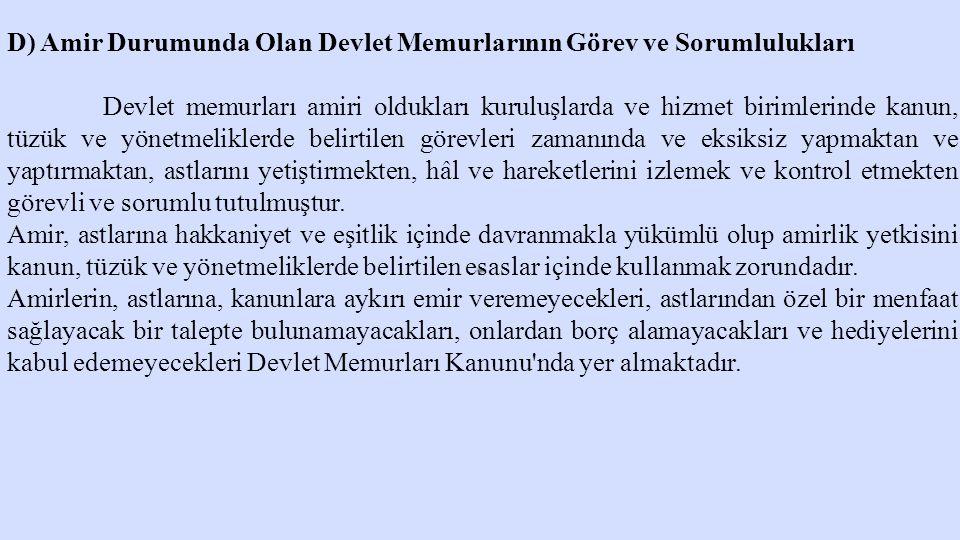 D) Amir Durumunda Olan Devlet Memurlarının Görev ve Sorumlulukları Devlet memurları amiri oldukları kuruluşlarda ve hizmet birimlerinde kanun, tüzük v