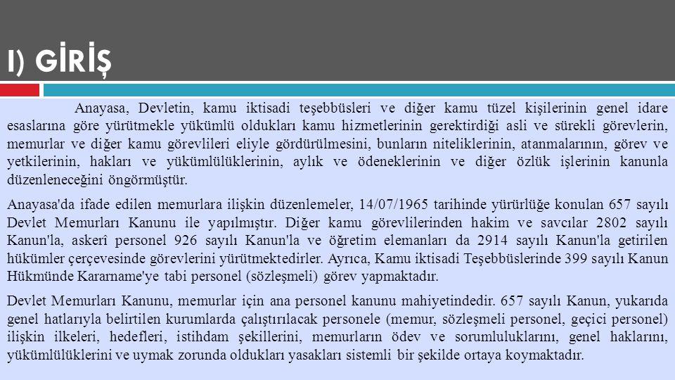X) MEMURLARIN MAL İ ve SOSYAL HAKLARI A)Mali Haklar (Ücret Rejimi) 1) Giriş Ülkemizde Devlet memurlarının aylık ve ücret rejimi Devlet Memurları Kanunu, ek ve değişiklikleri ile düzenlenmiştir.
