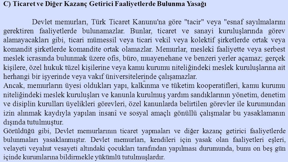 C) Ticaret ve Diğer Kazanç Getirici Faaliyetlerde Bulunma Yasağı Devlet memurları, Türk Ticaret Kanunu'na göre
