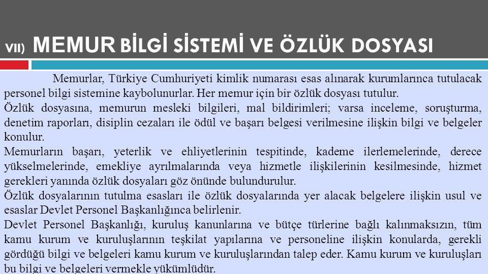 VII) MEMUR B İ LG İ S İ STEM İ VE ÖZLÜK DOSYASI Memurlar, Türkiye Cumhuriyeti kimlik numarası esas alınarak kurumlarınca tutulacak personel bilgi sist