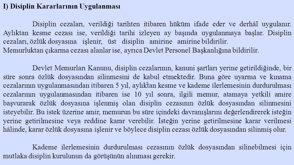 I) Disiplin Kararlarının Uygulanması Disiplin cezaları, verildiği tarihten itibaren hüküm ifade eder ve derhâl uygulanır. Aylıktan kesme cezası ise, v