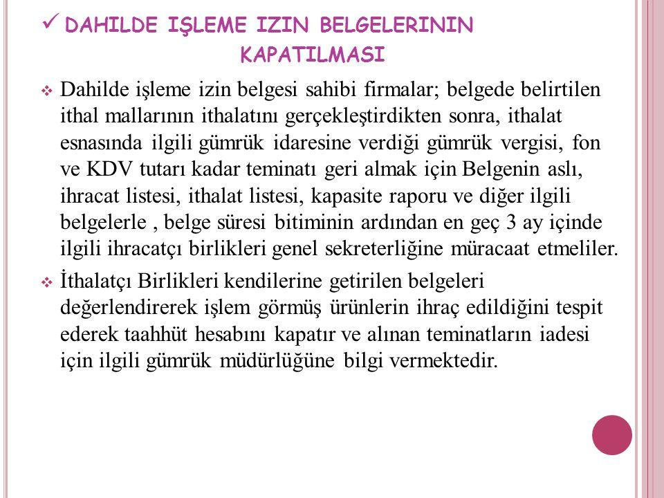 DAHILDE IŞLEME IZIN BELGELERININ KAPATILMASI  Dahilde işleme izin belgesi sahibi firmalar; belgede belirtilen ithal mallarının ithalatını gerçekleşti