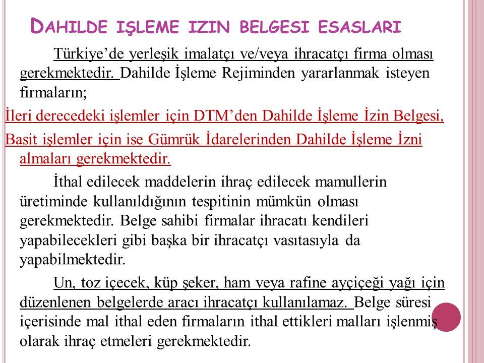 D AHILDE IŞLEME IZIN BELGESI ESASLARI Türkiye'de yerleşik imalatçı ve/veya ihracatçı firma olması gerekmektedir. Dahilde İşleme Rejiminden yararlanmak