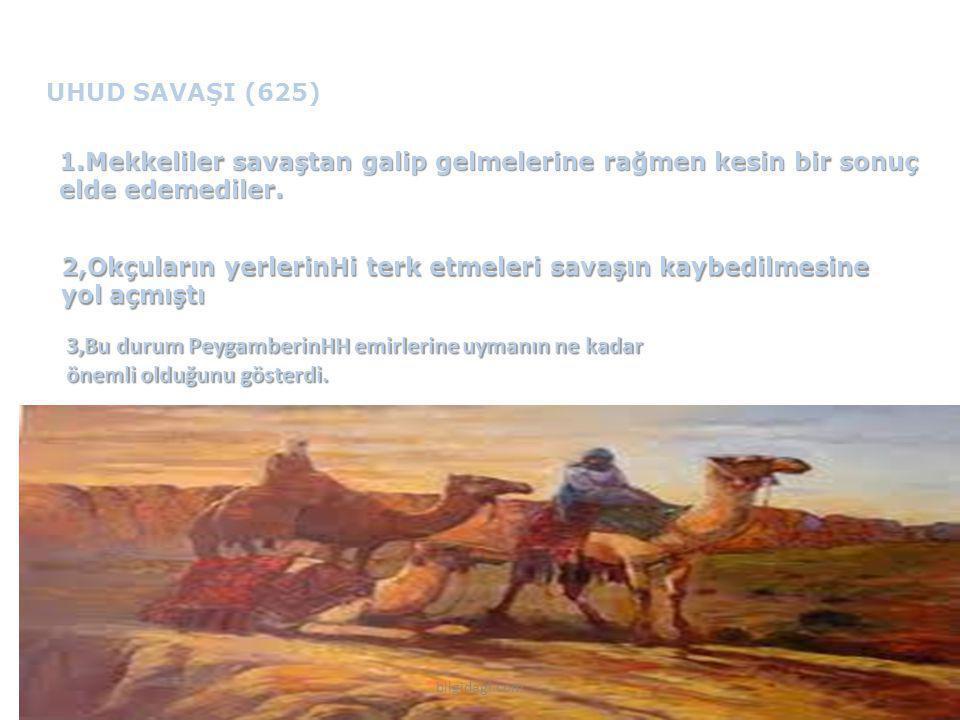 UHUD SAVAŞI (625) 1.Mekkeliler savaştan galip gelmelerine rağmen kesin bir sonuç elde edemediler. 2,Okçuların yerlerinHi terk etmeleri savaşın kaybedi