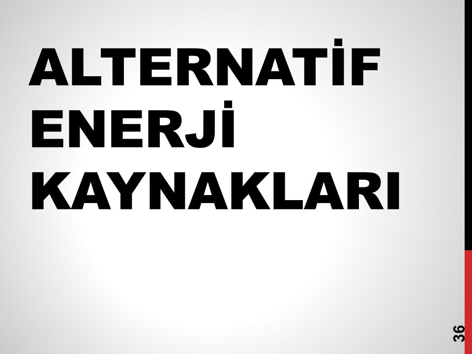 ALTERNATİF ENERJİ KAYNAKLARI 36