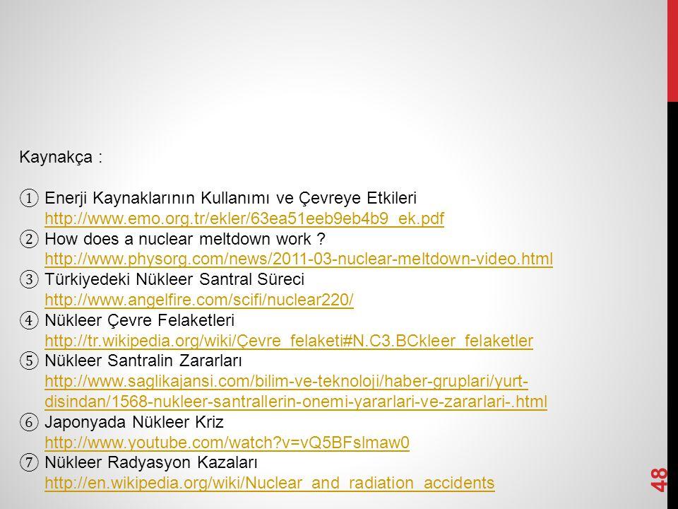 48 Kaynakça : ① Enerji Kaynaklarının Kullanımı ve Çevreye Etkileri http://www.emo.org.tr/ekler/63ea51eeb9eb4b9_ek.pdf http://www.emo.org.tr/ekler/63ea