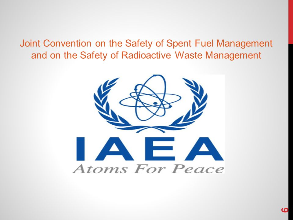 6 Joint Convention on the Safety of Spent Fuel Management and on the Safety of Radioactive Waste Management