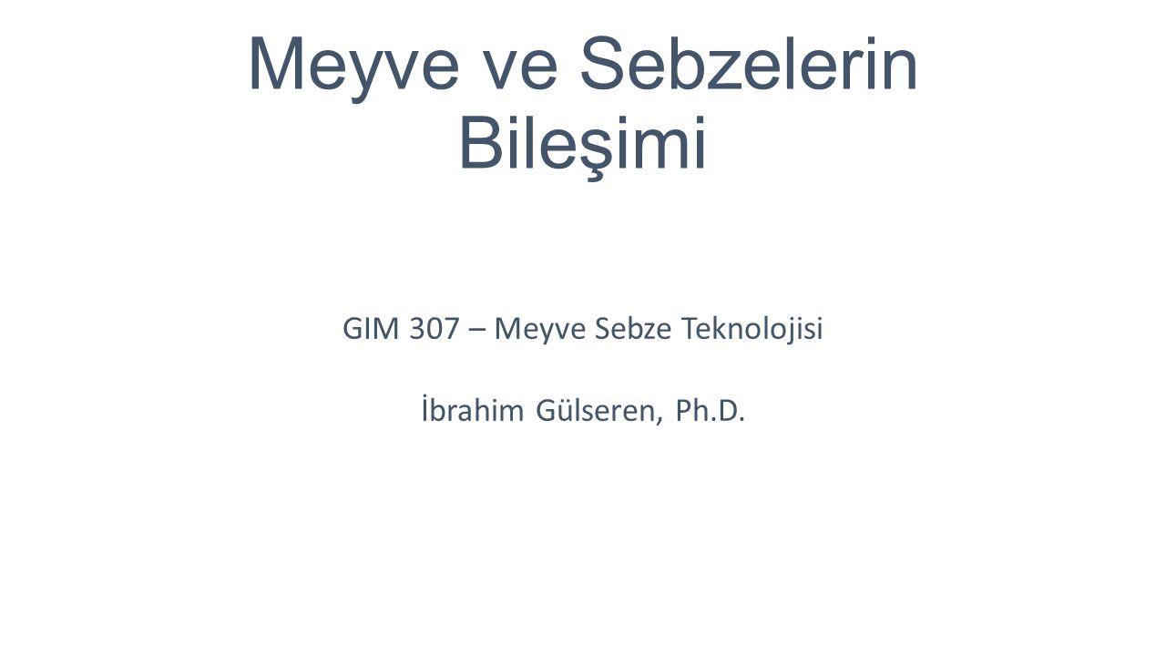 Meyve ve Sebzelerin Bileşimi GIM 307 – Meyve Sebze Teknolojisi İbrahim Gülseren, Ph.D.