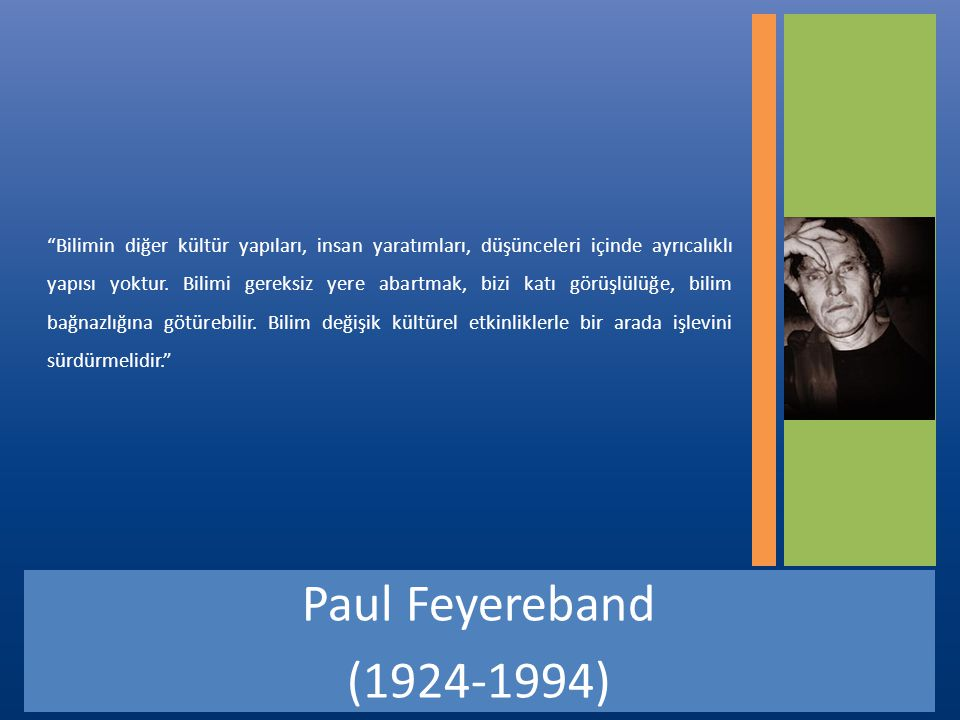 Paul Feyereband (1924-1994) Bilimin diğer kültür yapıları, insan yaratımları, düşünceleri içinde ayrıcalıklı yapısı yoktur.