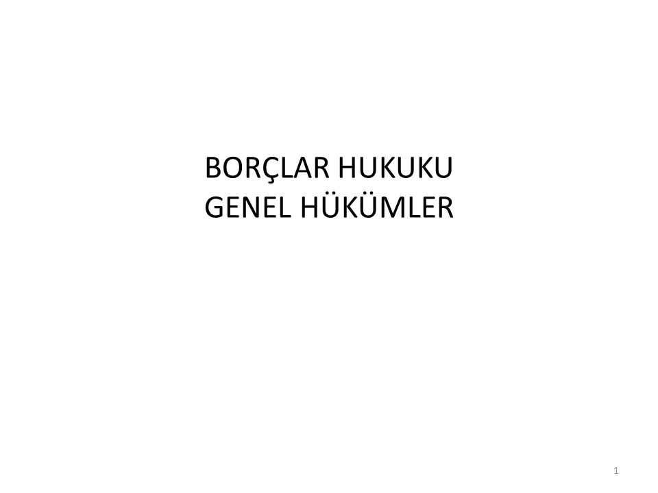 BORÇLAR HUKUKU GENEL HÜKÜMLER 1