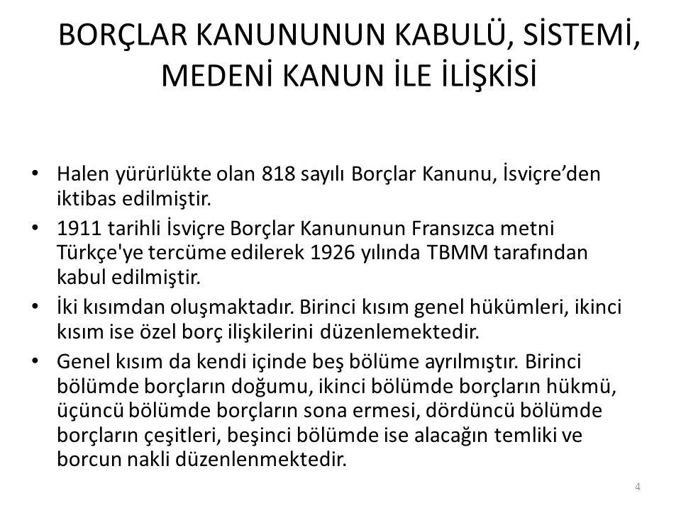 6098 sayılı Türk Borçlar Kanunu 818 sayılı Borçlar Kanunu 1926 yılından beri uygulanmaktadır.