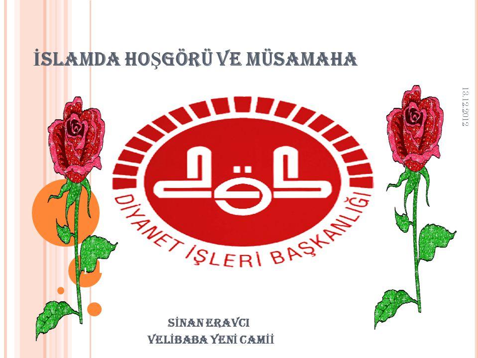 İ SLAMDA HO Ş GÖRÜ VE MÜSAMAHA S İ NAN ERAVCI VEL İ BABA YEN İ CAM İİ 13.12.2012 1